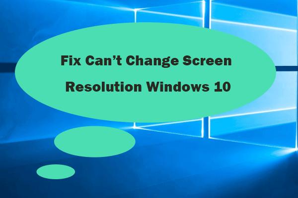 Não é possível alterar a resolução da tela do Windows 10? Corrigido com 5 maneiras [Notícias MiniTool]