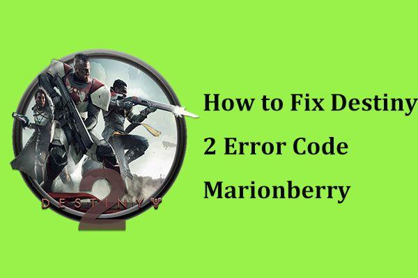 Código de error de Destiny 2 Marionberry: ¡Aquí está cómo solucionarlo! [Noticias de MiniTool]