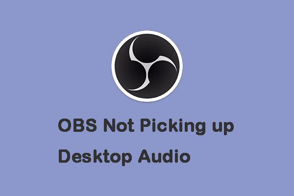 Düzeltmeler: OBS Masaüstü Sesini Algılamıyor (3 Yöntem) [MiniTool News]