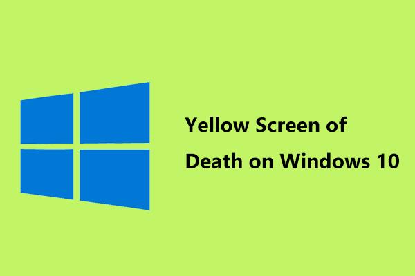 Kollase surmaekraani täielikud parandused Windows 10 arvutites [MiniTool News]