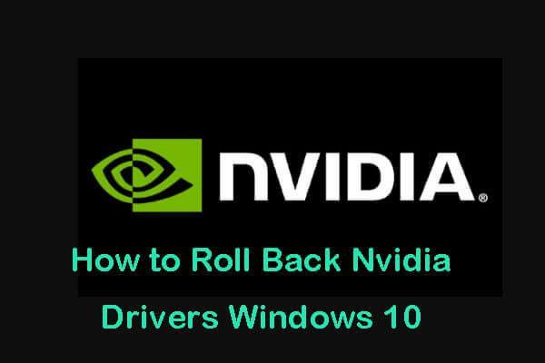 Cómo revertir los controladores de Nvidia en Windows 10: 3 pasos [Noticias de MiniTool]