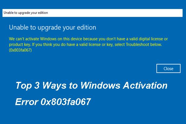 A Windows 10 aktiválási hibájának 3 legfontosabb módja 0x803fa067 [MiniTool News]