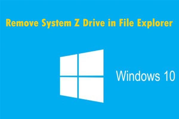 Kas soovite Windows 10-st eemaldada System Z-draivi? Proovige neid meetodeid [MiniTooli uudised]