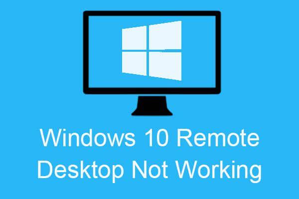 6 módszer a Windows 10 távoli asztal nem működő hibájának kijavítására [MiniTool News]