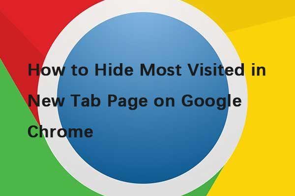 Google Chrome'i uue vahelehe kõige külastatumate peitmine [MiniTool News]