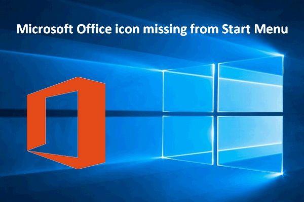 Ikona Microsoft Office chýba z ponuky Štart: Opravená [MiniTool News]