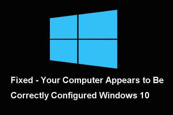Corregido: su computadora parece estar configurada correctamente [MiniTool News]