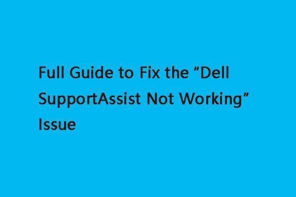 Guía completa para solucionar el problema 'Dell SupportAssist no funciona' [Noticias de MiniTool]
