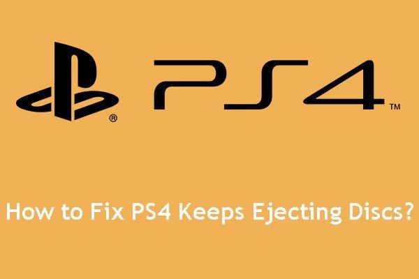Si su PS4 sigue expulsando discos, pruebe estas soluciones [MiniTool News]