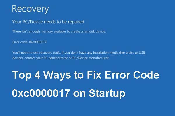 A legnépszerűbb 4 módszer a 0xc0000017 hibakód javítására az indításkor [MiniTool News]
