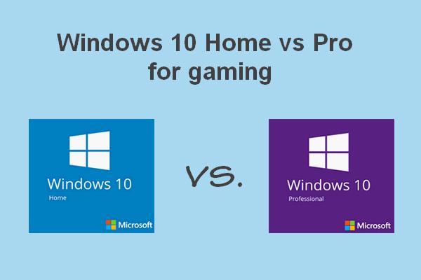Windows 10 Home Vs Pro mängimiseks: 2020. aasta värskendus [MiniTooli uudised]