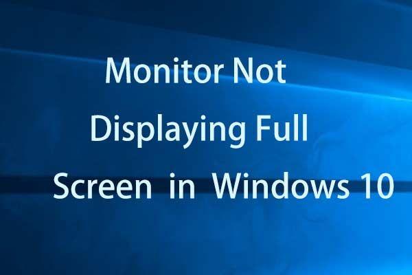Täielikud lahendused ekraanile, mis ei kuva Windows 10 täisekraani [MiniTool News]