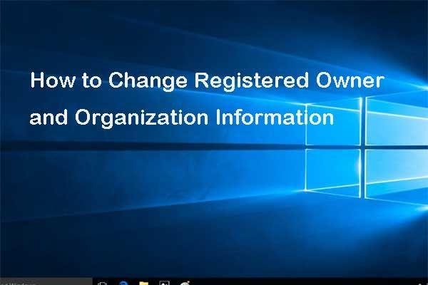 Como alterar as informações do proprietário registrado e da organização? [Notícias MiniTool]