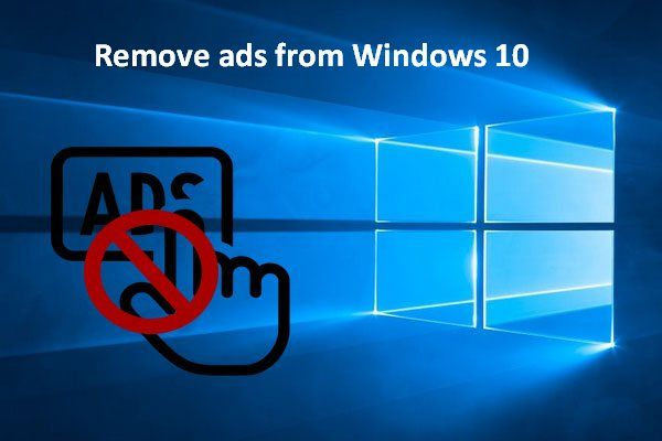 Hirdetések eltávolítása a Windows 10-ből - Végső útmutató (2020) [MiniTool News]