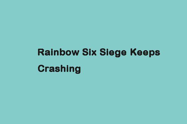 Rainbow Six Siege Çökmeye Devam Ediyor mu? Bu Yöntemleri Deneyin! [MiniTool Haberleri]