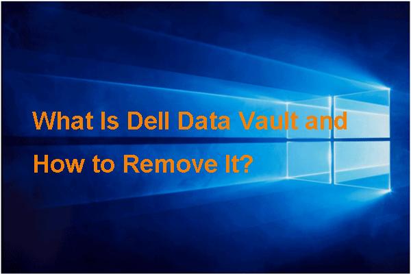 Što je Dell podatkovni trezor i kako ga ukloniti? [MiniTool vijesti]
