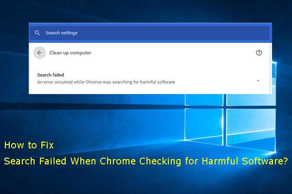 Parandatud! Otsing ebaõnnestus, kui Chrome otsis kahjulikku tarkvara [MiniTool News]