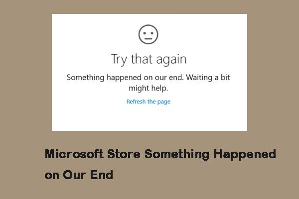 Come riparare Microsoft Store, qualcosa è accaduto alla nostra fine [MiniTool News]