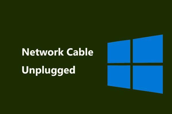 Si ocurre un 'cable de red desconectado', esto es lo que debe hacer [MiniTool News]