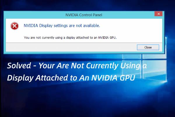 Lahendatud - NVIDIA, mida te praegu ei kasuta ekraani [MiniTool News]