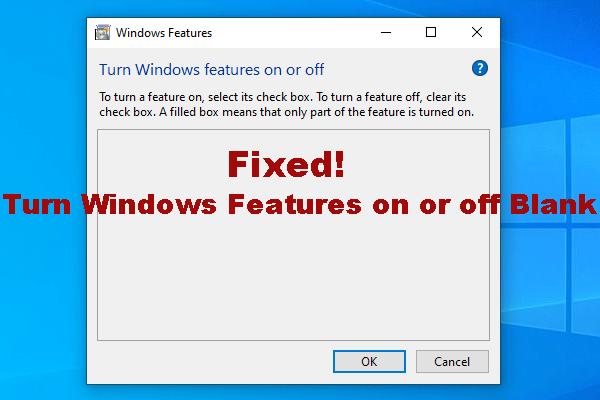 Windowsi funktsioonide sisse- või väljalülitamine Tühi: 6 lahendust [MiniTool News]
