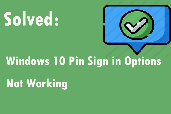 2 maneiras viáveis de consertar as opções de login de pinos do Windows 10 que não funcionam [MiniTool News]