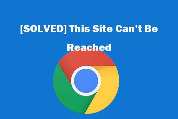 Oito dicas para corrigir este erro não pode ser alcançado no site do Google Chrome [MiniTool News]