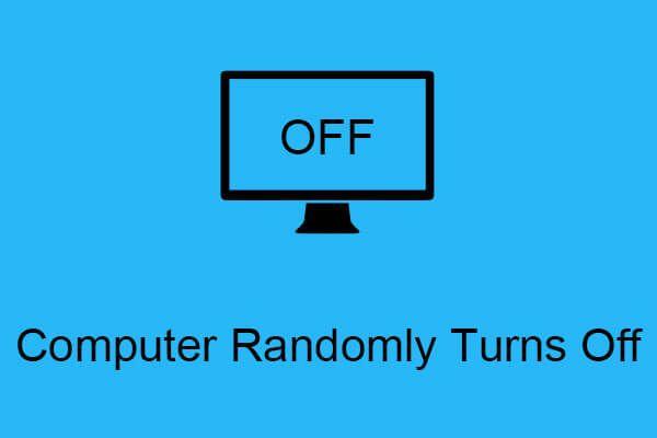 ¿La computadora se apaga aleatoriamente? Aquí hay 4 soluciones factibles [MiniTool News]