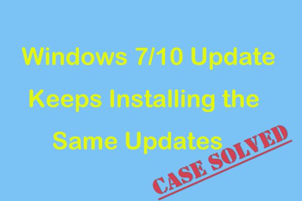 Ispravci za ažuriranje sustava Windows 7/10 nastavljaju se instalirati ista ažuriranja [MiniTool News]