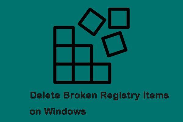 3 phương pháp hữu ích để xóa các mục đăng ký bị hỏng trên Windows [MiniTool News]