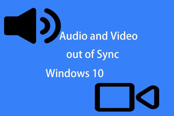 ¿Cómo arreglar audio y video fuera de sincronización con Windows 10? (3 formas) [Noticias de MiniTool]