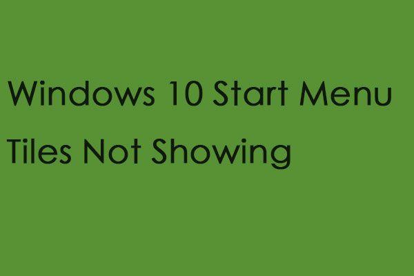6 tapaa korjata Windows 10 Käynnistä-valikkoruudut, jotka eivät näy [MiniTool News]
