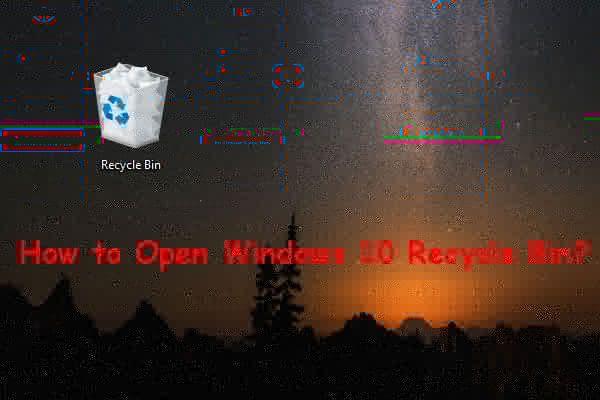 Kuidas avada Windows 10 prügikast? (8 lihtsat viisi) [MiniTooli uudised]