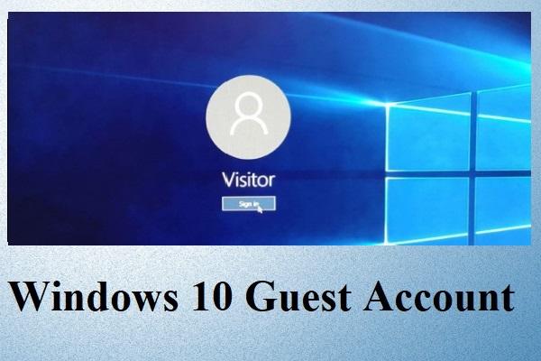 ¿Qué es la cuenta de invitado de Windows 10 y cómo crearla? [Noticias de MiniTool]