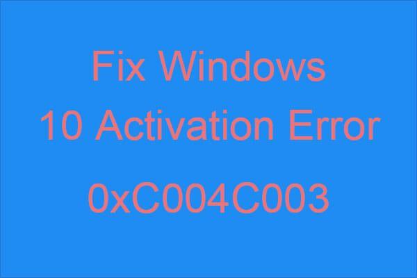4 metodes, kā novērst Windows 10 aktivizācijas kļūdu 0xC004C003 [MiniTool News]