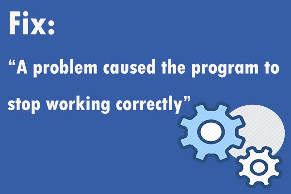 """Corrigido: """"Um problema fez com que o programa parasse de funcionar corretamente"""" [MiniTool News]"""