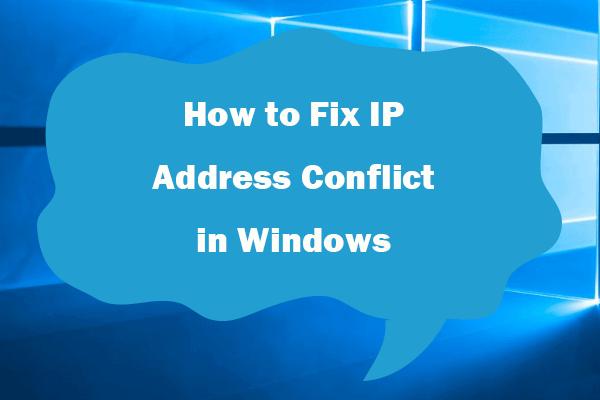 Como corrigir conflitos de endereço IP Soluções do Windows 10/8/7 - 4 [MiniTool News]