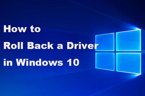 Hogyan lehet visszaállítani az illesztőprogramot a Windows rendszerben? Lépésenkénti útmutató [MiniTool News]