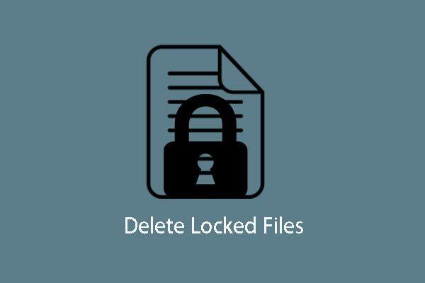 Kilitli Dosyaları Silmek için 4 Yöntem (Adım Adım Kılavuz) [MiniTool Haberleri]