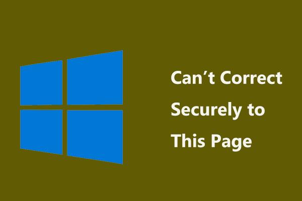 Nem lehet biztonságosan kijavítani ezt az oldalt? Próbálja ki ezeket a módszereket! [MiniTool News]