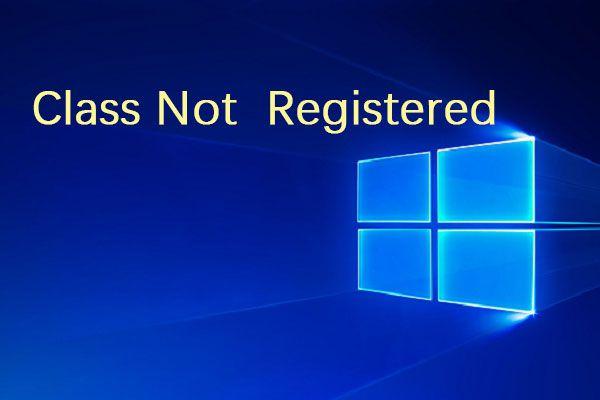 Cómo corregir el error 'Clase no registrada' en Windows 10 [Noticias de MiniTool]