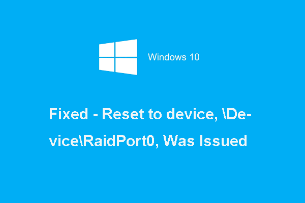 6 modi: reimpostazione sul dispositivo, è stato pubblicato  Device  RaidPort0 [MiniTool News]