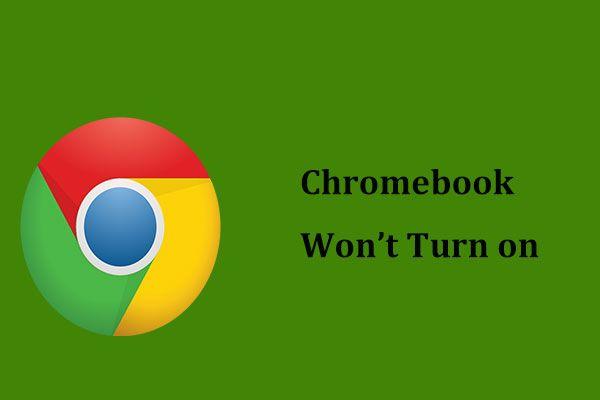 Chromebook Tidak Akan Dihidupkan? Cubalah 5 Penyelesaian Mudah untuk Memperbaikinya Sekarang! [Berita MiniTool]