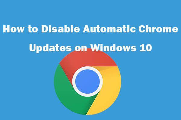 Az automatikus Chrome-frissítések letiltása a Windows 10 (4 módból) [MiniTool News]