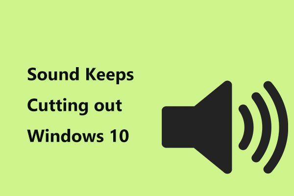 Ses Windows 10'u Kesmeye Devam Ediyorsa Ne Yapmalı? [MiniTool Haberleri]