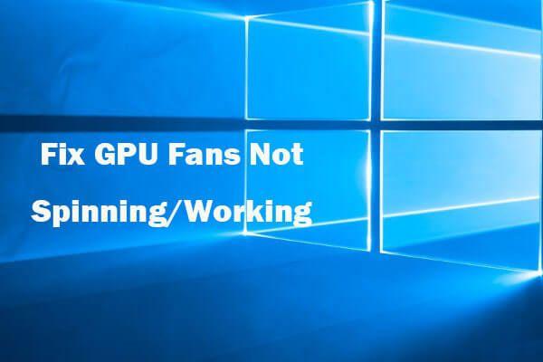 5 Tricks, um zu beheben, dass sich GPU-Lüfter nicht drehen / funktionieren GeForce GTX / RTX [MiniTool News]