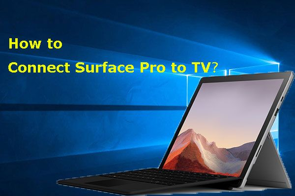 ¿Cómo conectar Surface Pro a un televisor, monitor o proyector? [Noticias de MiniTool]