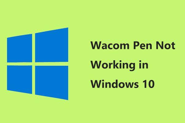Wacom Pen Windows 10'da Çalışmıyor mu? Şimdi Kolayca Düzeltin! [MiniTool Haberleri]