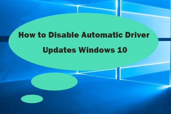 Cómo deshabilitar las actualizaciones automáticas de controladores de Windows 10 (3 formas) [Noticias de MiniTool]