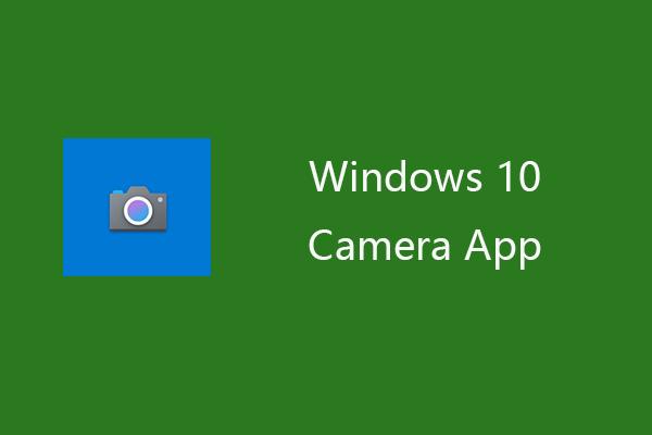 A Windows 10 kamera alkalmazás megnyitása és használata videó / fotó rögzítéséhez [MiniTool News]